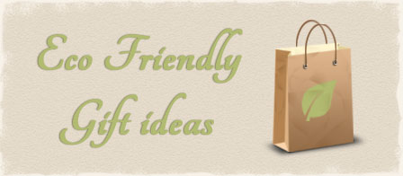 Eco Friendly Gift Ideas